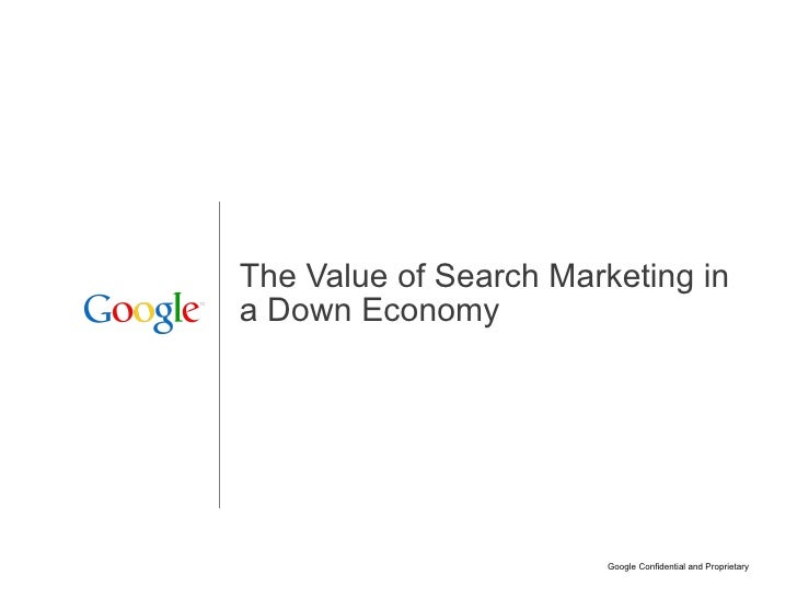 The Value of Search Marketing in a Down Economy                             Google Confidential and Proprietary   1
