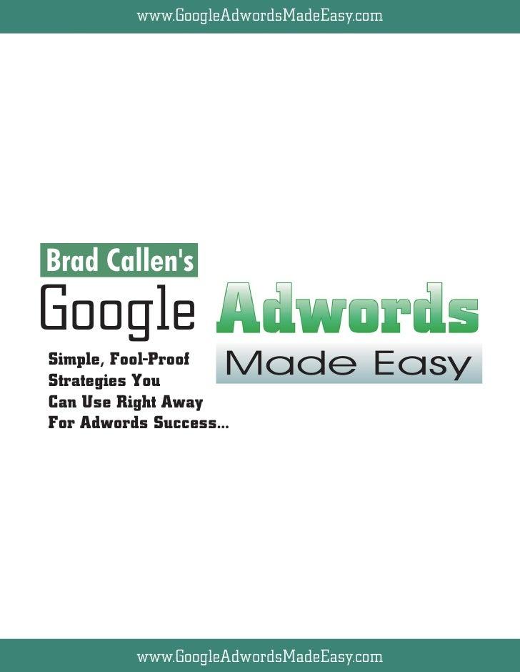 www.GoogleAdwordsMadeEasy.com   Bryxen Software. Inc.     Brad Callen's Google Simple, Fool-Proof Strategies You          ...