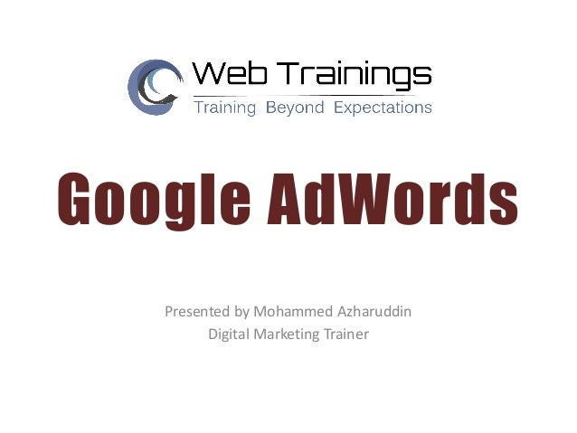 Google AdWords Presented by Mohammed Azharuddin Digital Marketing Trainer
