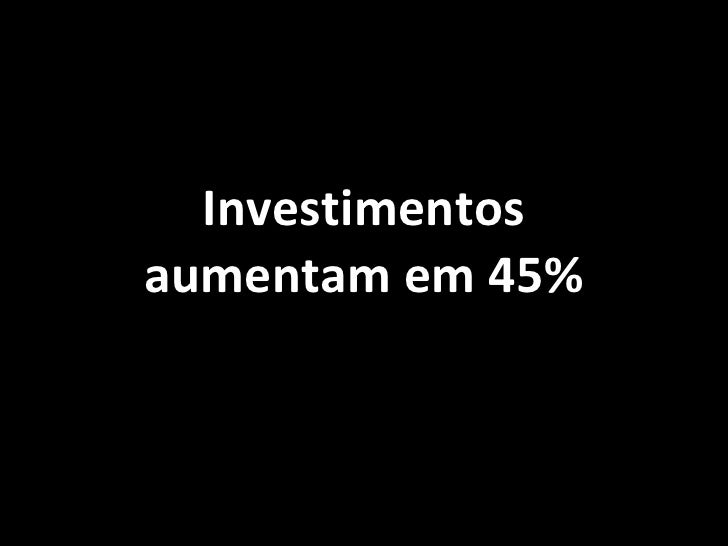 Investimentos aumentam em 45%
