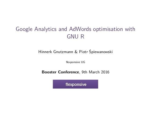 Google Analytics and AdWords optimisation with GNU R Hinnerk Gnutzmann & Piotr Śpiewanowski flexponsive UG Booster Conferen...