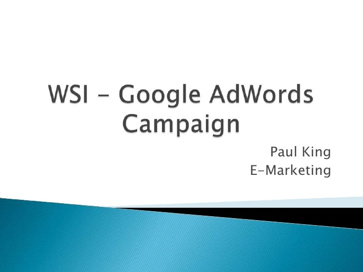 WSI - Google AdWords Campaign<br />Paul King<br />E-Marketing <br />