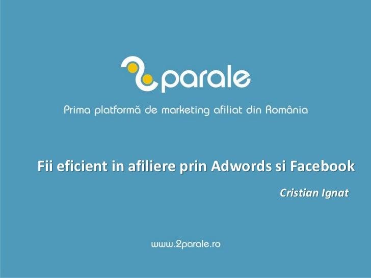 Fii eficient in afiliere prin Adwords si Facebook                                     Cristian Ignat