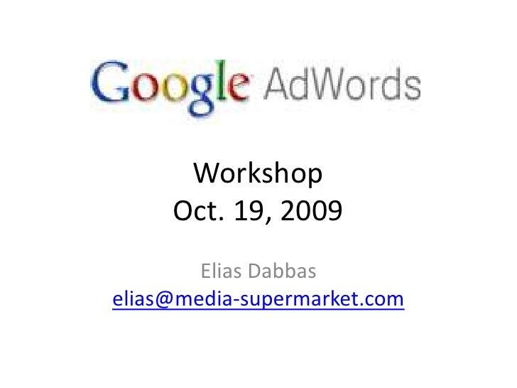 WorkshopOct. 19, 2009<br />Elias Dabbaselias@media-supermarket.com<br />