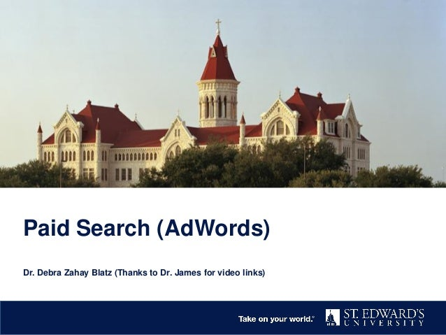 Paid Search (AdWords) Dr. Debra Zahay Blatz (Thanks to Dr. James for video links)