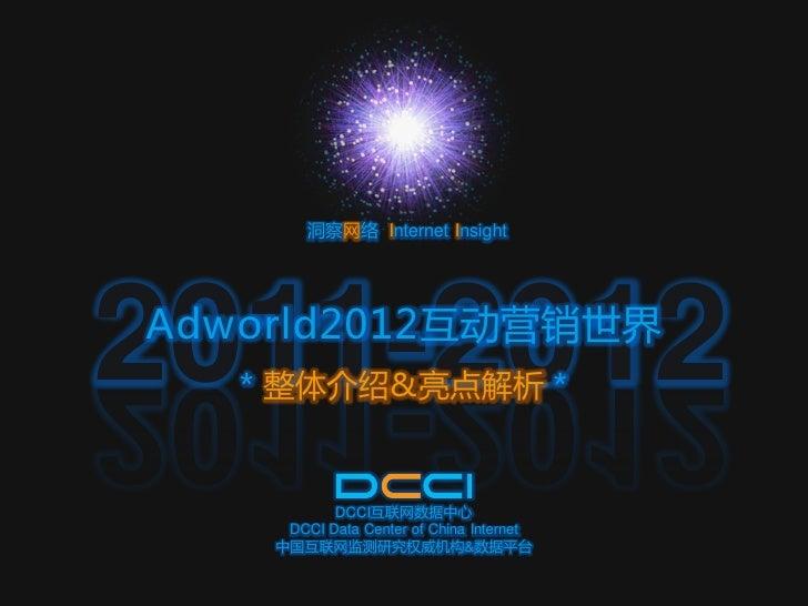 洞察网络 Internet Insight2011-2012Adworld2012互动营销世界   * 整体介绍&亮点解析 *           DCCI互联网数据中心     DCCI Data Center of China Intern...