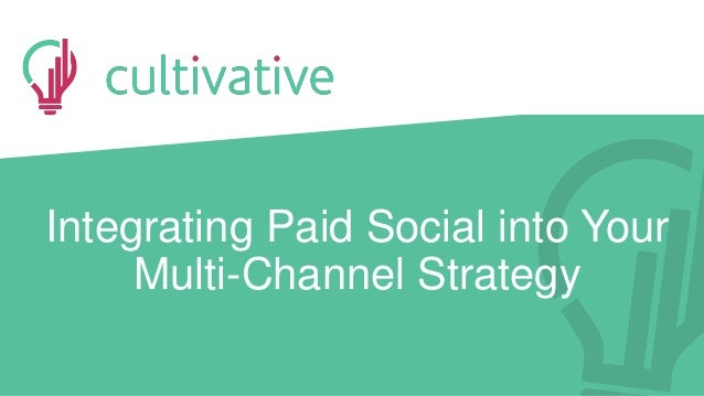 www.CultivativeMarketing.comwww.golearnmarketing.com Integrating Paid Social into Your Multi-Channel Strategy