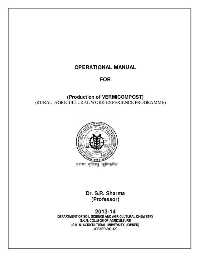 OPERATIONAL MANUAL FOR (Production of VERMICOMPOST) (RURAL AGRICULTURAL WORK EXPERIENCE PROGRAMME) Dr. S.R. Sharma (Profes...
