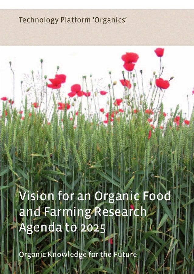 VisionforanOrganicFoodandFarmingResearchAgendato2025 Vision for an Organic Food and Farming Research Agenda to 2025 Organi...