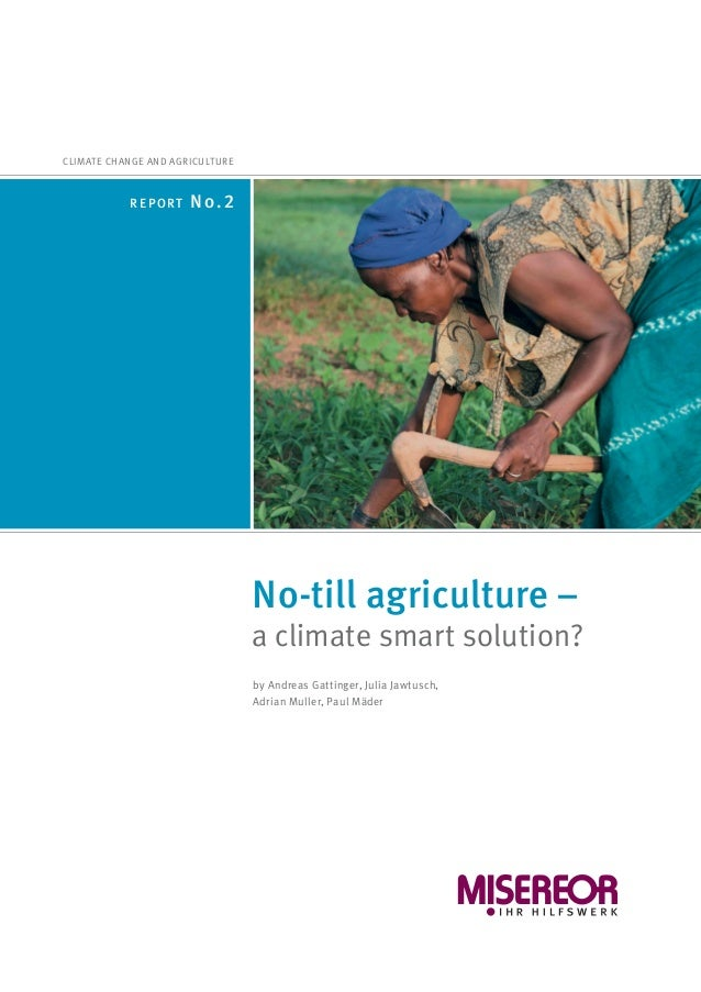 No-till agriculture – a climate smart solution? CLIMATE CHANGE AND AGRICULTURE REPORT N0.2 by Andreas Gattinger, Julia Jaw...