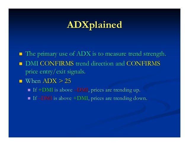 ADX is NondirectionalADX is Nondirectional ADX measures the strength of a trend, butADX measures the strength of a trend, ...
