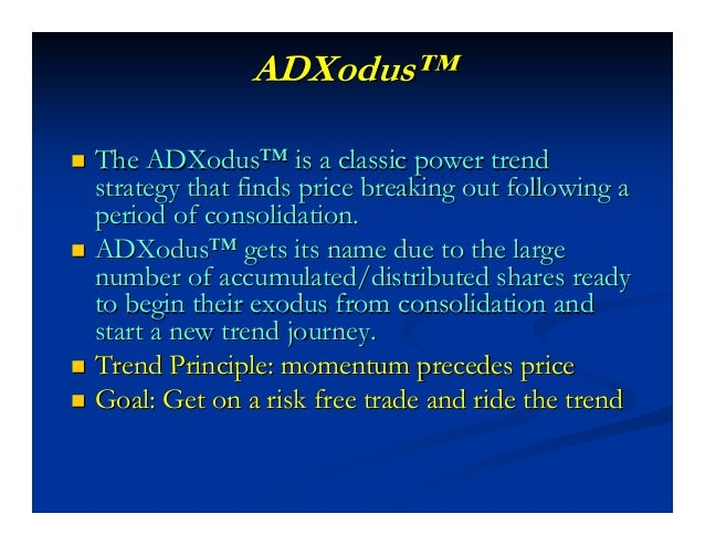 ADXodusADXodus™™ SHORT SETUPSHORT SETUP Price has a consolidation period for at least 30 bars (anyPrice has a consolidatio...