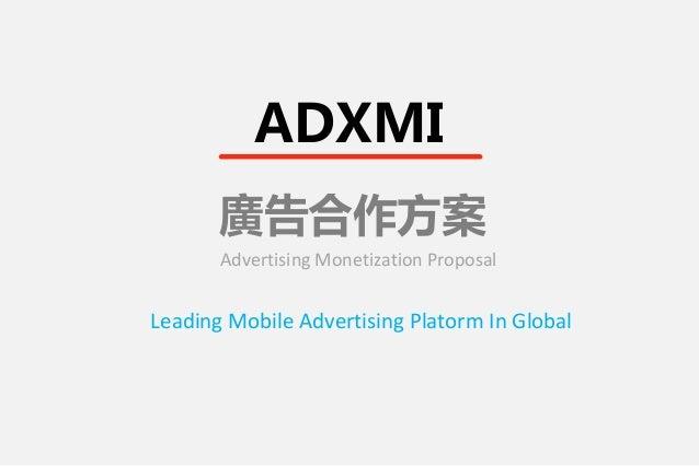 廣告合作方案 Advertising Monetization Proposal Leading Mobile Advertising Platorm In Global ADXMI