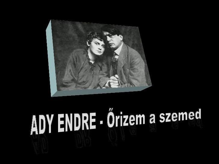 ADY ENDRE - Őrizem a szemed ADY ENDRE - Őrizem a szemed