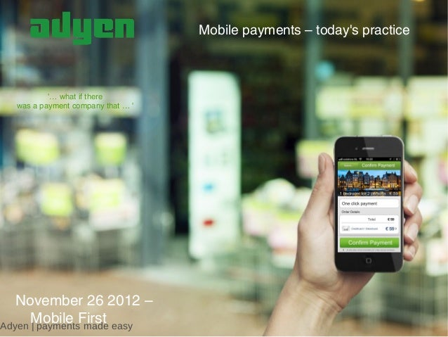 Mobile payments – todays practice          … what if there  was a payment company that …    November 26 2012 –      Mobile...