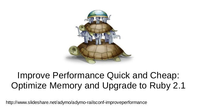 Improve Performance Quick and Cheap: Optimize Memory and Upgrade to Ruby 2.1 http://www.slideshare.net/adymo/adymo-railsco...