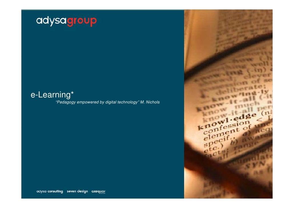"e-Learning*       ""Pedagogy empowered by digital technology"" M. Nichols            g gy   p        y g               gy"