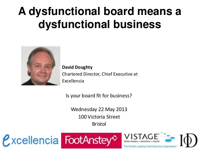 A dysfunctional board means adysfunctional businessDavid DoughtyChartered Director, Chief Executive atExcellenciaIs your b...