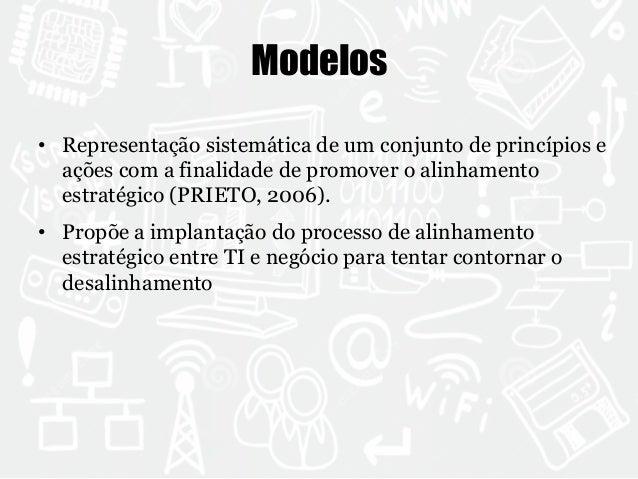 Modelos  • Representação sistemática de um conjunto de princípios e  ações com a finalidade de promover o alinhamento  est...
