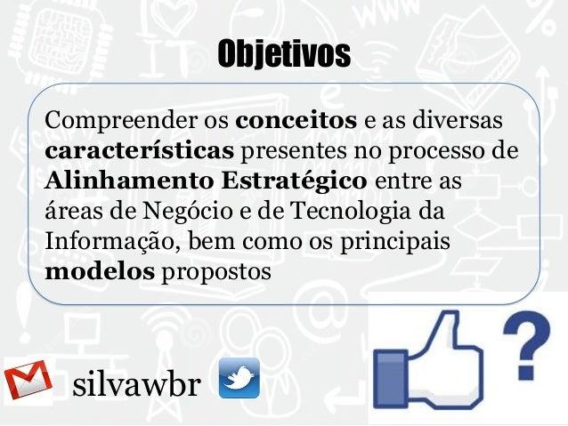 silvawbr  Objetivos  Compreender os conceitos e as diversas  características presentes no processo de  Alinhamento Estraté...
