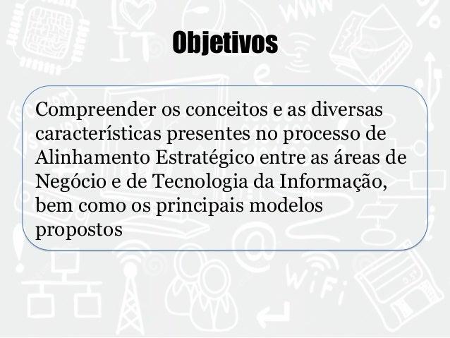 Objetivos  Compreender os conceitos e as diversas  características presentes no processo de  Alinhamento Estratégico entre...