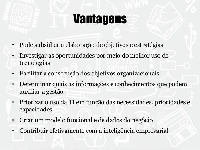 Vantagens  • Pode subsidiar a elaboração de objetivos e estratégias  • Investigar as oportunidades por meio do melhor uso ...