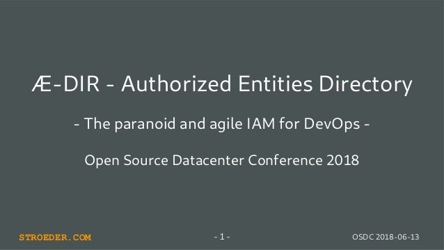 STROEDER.COM OSDC 2018-06-13- 1 - Æ-DIR - Authorized Entities Directory - The paranoid and agile IAM for DevOps - Open Sou...