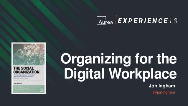 Organizing for the Digital Workplace Jon Ingham @joningham