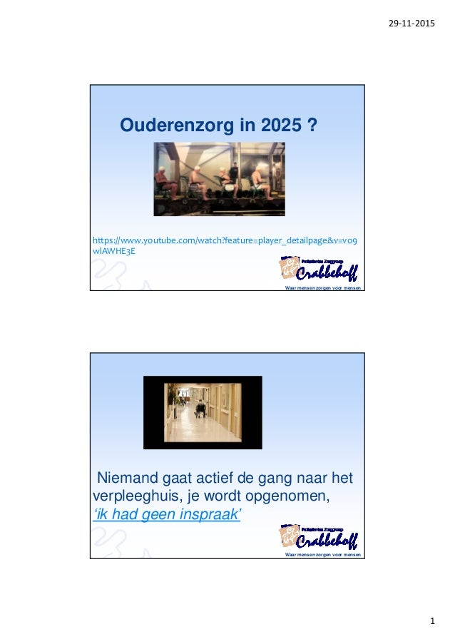 29‐11‐2015 1 Ouderenzorg in 2025 ? https://www.youtube.com/watch?feature=player_detailpage&v=vo9 wlAWHE3E Waar mensen zorg...