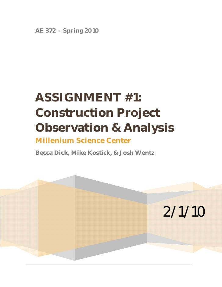 AE 372 – Spring 2010     ASSIGNMENT #1: Construction Project Observation & Analysis Millenium Science Center Becca Dick, M...