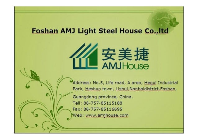 Company Introduction-公司简介 Foshan AMJ Light Steel House Co.,ltd,is specialized in design, R&D, production, construction, an...