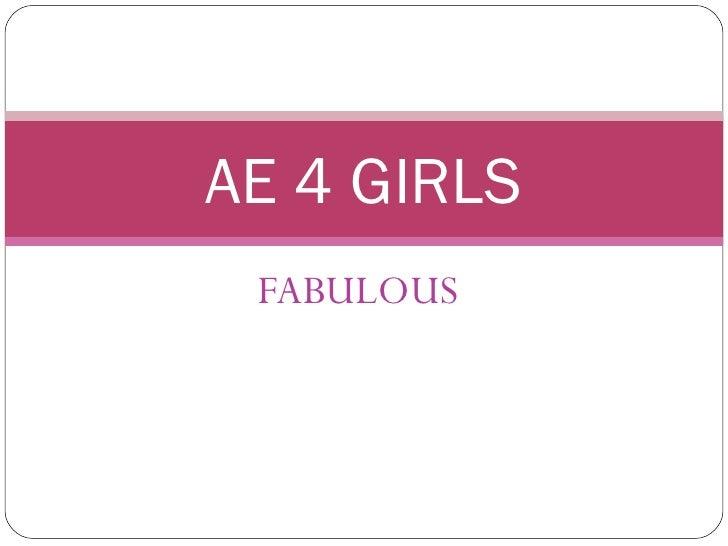 FABULOUS AE 4 GIRLS