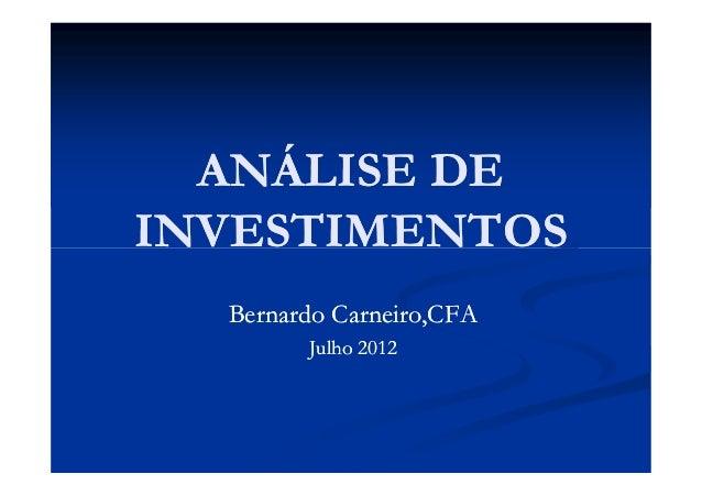 ANÁLISE DEANÁLISE DE INVESTIMENTOSINVESTIMENTOSINVESTIMENTOSINVESTIMENTOS BernardoBernardo Carneiro,CFACarneiro,CFA JulhoJ...
