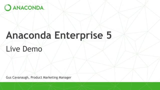 Anaconda Enterprise 5 Live Demo Gus Cavanaugh, Product Marketing Manager