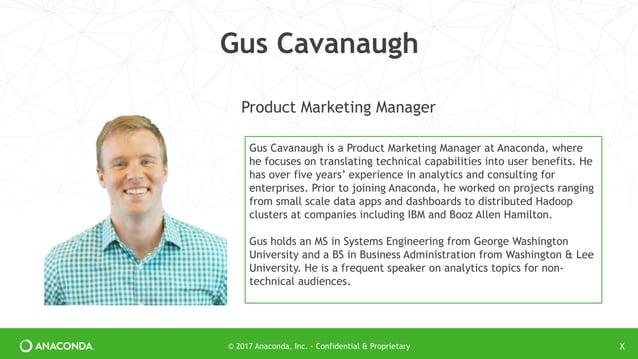 © 2017 Anaconda - Confidential & Proprietary 2 Product Marketing Manager Gus Cavanaugh Gus Cavanaugh is a Product Marketin...