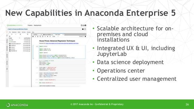 New Capabilities in Anaconda Enterprise 5 • Scalable architecture for on- premises and cloud installations • Integrated UX...