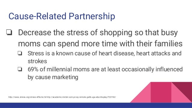 Cause-Related Partnership ❏ Decrease the stress of shopping so that busy moms can spend more time with their families ❏ St...