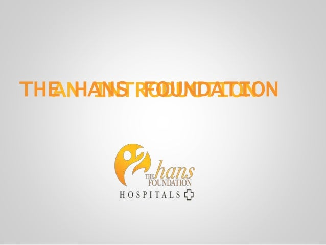 AN INTRODUCTIONTHE HANS FOUNDATION