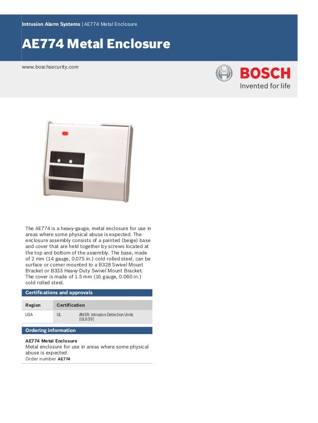 Intrusion Alarm Systems | AE774 Metal Enclosure AE774 Metal Enclosure www.boschsecurity.com The AE774 is a heavy-gauge, me...