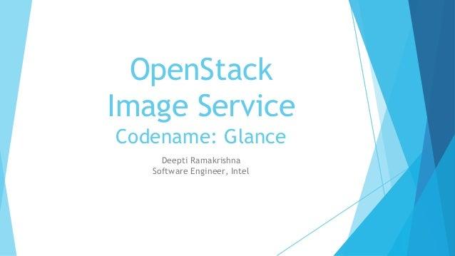OpenStack Image Service Codename: Glance Deepti Ramakrishna Software Engineer, Intel