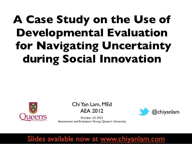A Case Study on the Use ofDevelopmental Evaluationfor Navigating Uncertainty during Social Innovation                     ...
