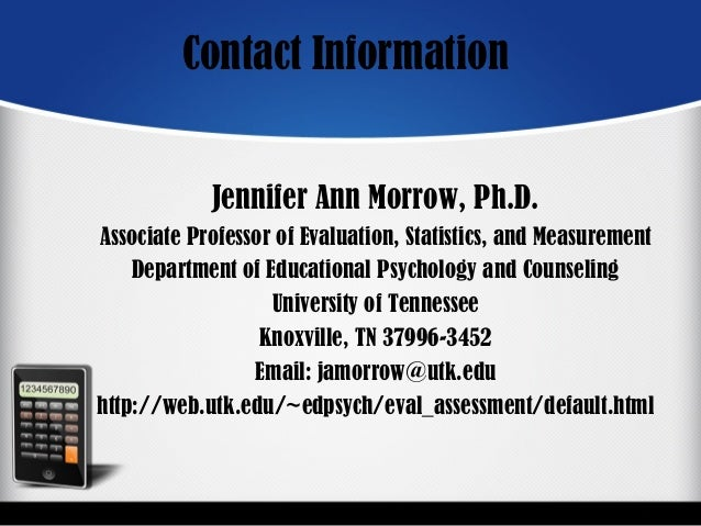Contact Information Jennifer Ann Morrow, Ph.D. Associate Professor of Evaluation, Statistics, and Measurement Department o...