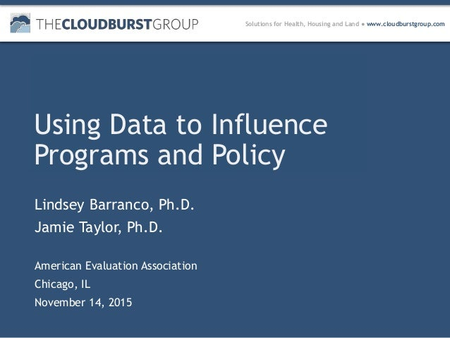 Solutions for Health, Housing and Land ● www.cloudburstgroup.com Using Data to Influence Programs and Policy Lindsey Barra...