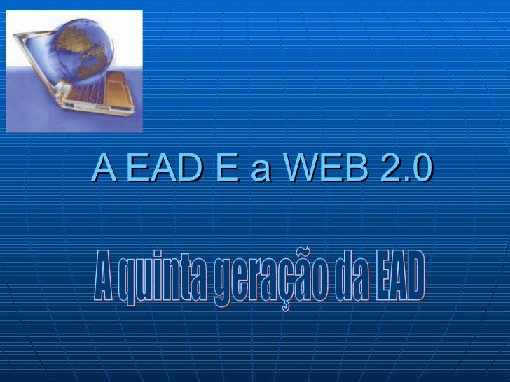 A EAD E a WEB 2.0 A quinta geração da EAD