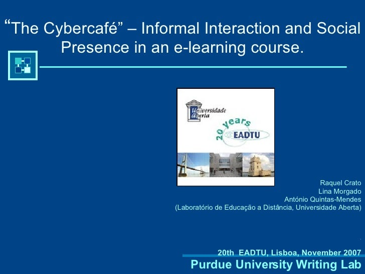 """ The Cybercafé"" – Informal Interaction and Social Presence in an e-learning course. <ul><li>Raquel Crato </li></ul><ul><l..."