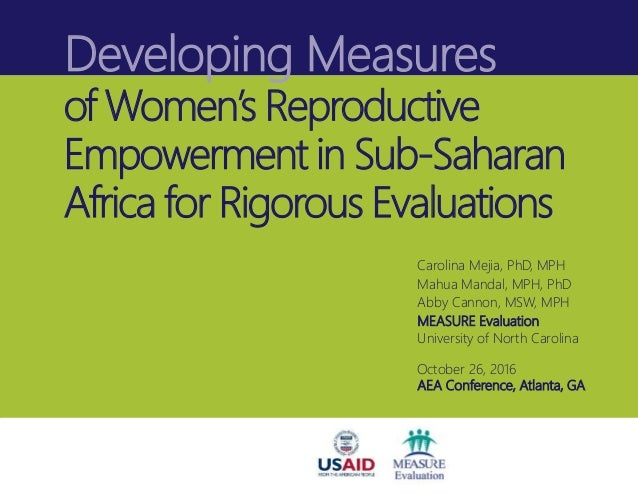 Developing Measures of Women's Reproductive Empowerment in Sub-Saharan Africa for Rigorous Evaluations Carolina Mejia, PhD...