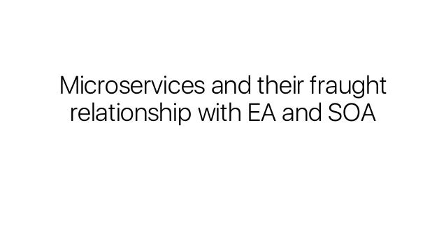 Microservices and their fraught relationship with EA and SOA