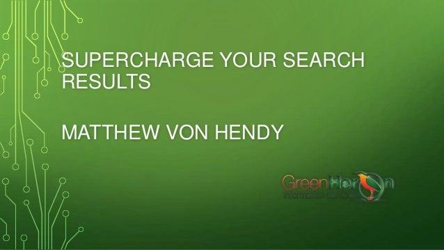 SUPERCHARGE YOUR SEARCH RESULTS MATTHEW VON HENDY
