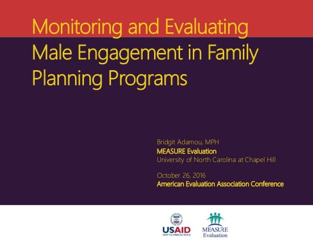 Monitoring and Evaluating Male Engagement in Family Planning Programs Bridgit Adamou, MPH MEASURE Evaluation University of...