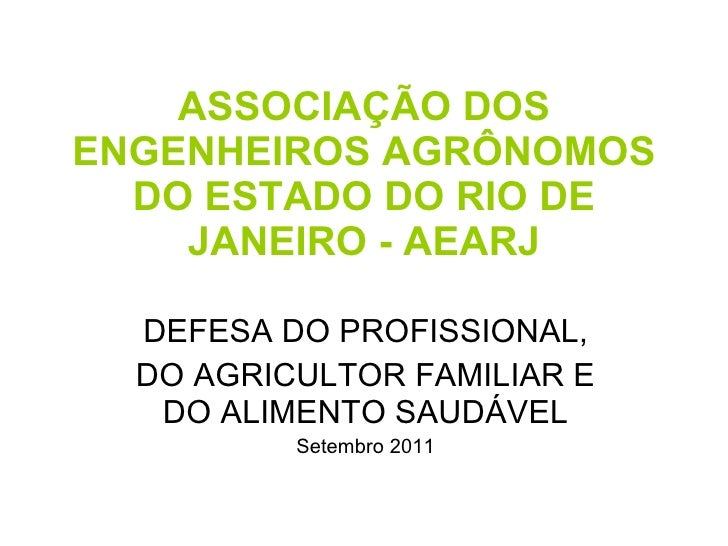 ASSOCIAÇÃO DOS ENGENHEIROS AGRÔNOMOS DO ESTADO DO RIO DE JANEIRO - AEARJ DEFESA DO PROFISSIONAL, DO AGRICULTOR FAMILIAR E ...
